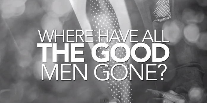 tell me where have all the good men gone