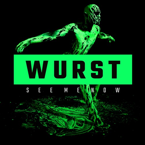Don't like WURST's 'See Me Now'? Then you're not listening properly