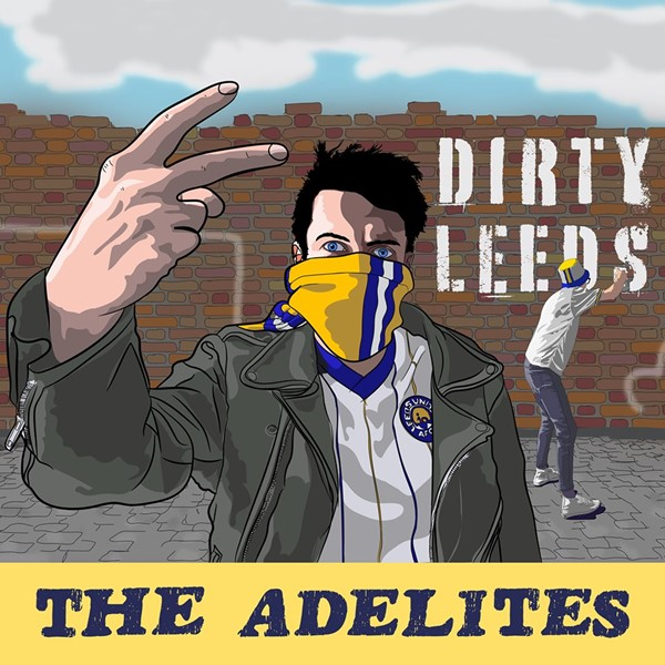 The Adelites' 'Dirty Leeds' may be a Leeds United Football Club support song, but it's catchy as hell too