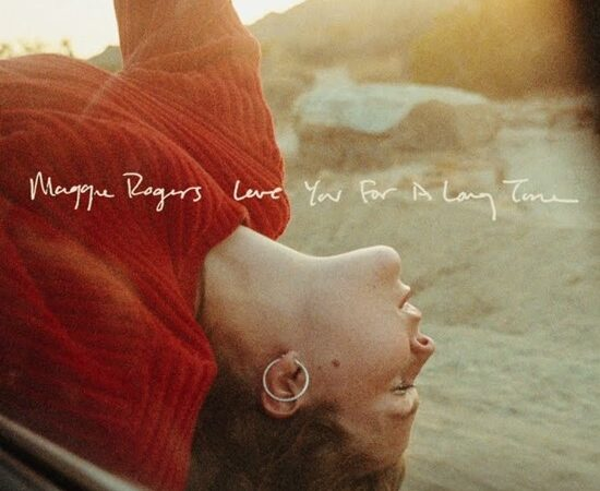 Maggie Rogers' 'Love You For a Long Time' is romantic and hopeful